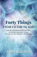 Forty Things I Wish I'd Told My Kids:...