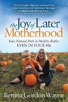 The Joy of Later Motherhood: The...