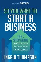 So You Want to Start a Business: The ...