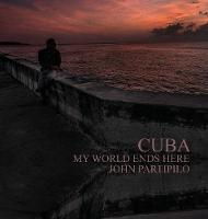 Cuba: My World Ends Here