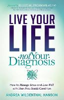 Live Your Life, Not Your Diagnosis:...