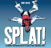 Splat!: The Madness and Magnificence...