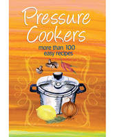 Pressure Cooker: More Than 100 Easy...