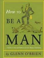 How to be a Man: A Guide to Style and...
