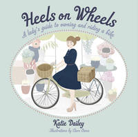 Heels on Wheels: A Lady's Guide to...