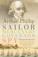 Arthur Phillip: Sailor, Mercenary,...
