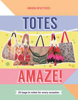 Totes Amaze!: 25 Bags to Make for...