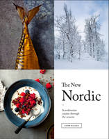 The New Nordic: Recipes from a...