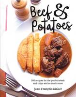 Beef and Potatoes: 200 Recipes,...