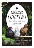 Backyard Chickens: How to Keep Happy...