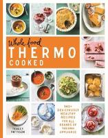 Whole Food Thermo Cooked: 140+...