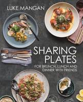 Sharing Plates: For Brunch, Lunch and...