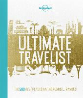 Lonely Planet's Ultimate Travelist:...