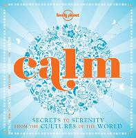 Calm: Secrets to Serenity from the...