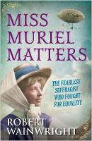 Miss Muriel Matters: The fearless...