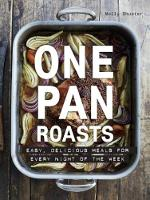 One Pan Roasts: Easy, Delicious Meals...