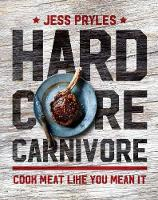 Hardcore Carnivore: Cook Meat Like ...