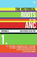 The Historical Roots of the ANC: Vol 1