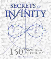 Secrets of Infinity: 150 Answers to ...