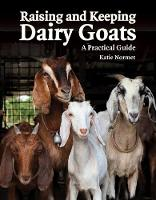 Raising and Keeping Dairy Goats: A...