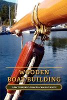 Wooden Boat Building: How to Build a...