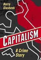 Capitalism: A Crime Story