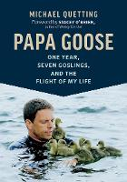 Papa Goose: One Year, Seven Goslings,...