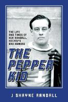 The Pepper Kid: The Life and Times of...