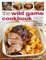 Wild Game Cookbook: a Fabulous...