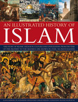An Illustrated History of Islam: the...