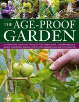 The Age-proof Garden: 101 Practical...
