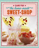 The Home-Made Sweet Shop: Make Your...