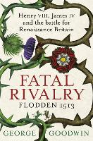 Fatal Rivalry, Flodden 1513: Henry...