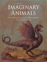 Imaginary Animals: The Monstrous, the...
