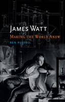 James Watt: Making the World Anew