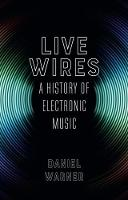 Live Wires: A History of Electronic...