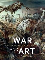 War and Art: A Visual History of...