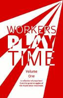 Workers Play Time: A collection of...