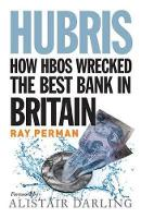 Hubris: How HBOS Wrecked the Best ...
