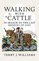 Walking With Cattle: In Search of the...