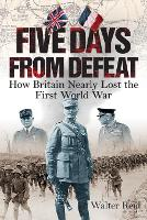 Five Days From Defeat: How Britain...