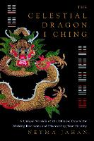 The Celestial Dragon I Ching: The...
