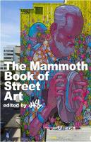 The Mammoth Book of Street Art: An...