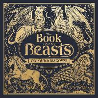 The Book of Beasts: A Compendium of...