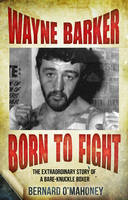 Wayne Barker: Born to Fight: The...
