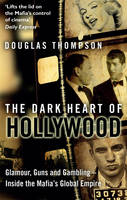 The Dark Heart of Hollywood: Glamour,...