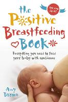 The Positive Breastfeeding Book:...