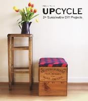 Upcycle: 24 Sustainable DIY Projects