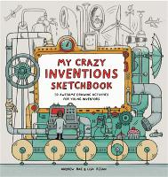My Crazy Inventions Sketchbook: 50...