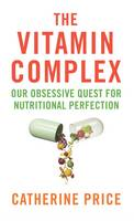 The Vitamin Complex: Our Obsessive...